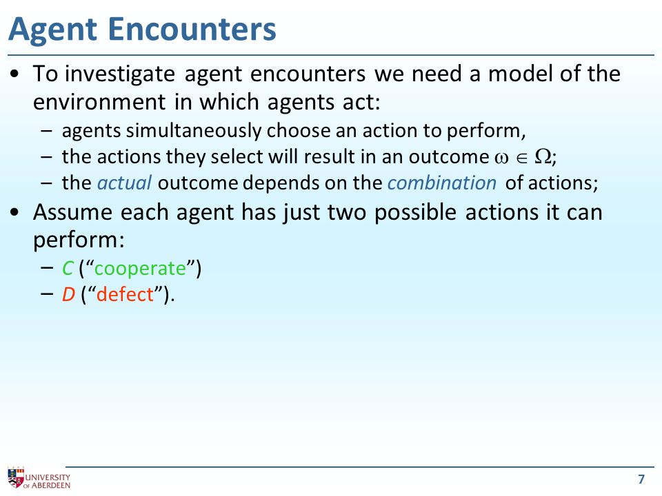 Agent Encounters To investigate agent encounters we need a model of the environment in which agents act: