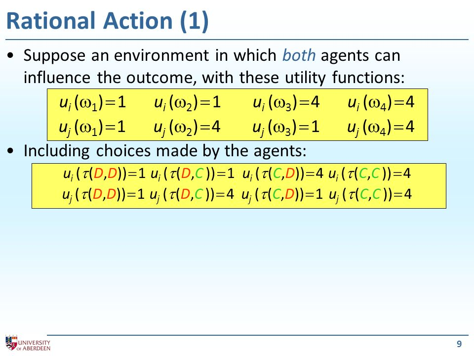 Rational Action (1) Suppose an environment in which both agents can influence the outcome, with these utility functions: