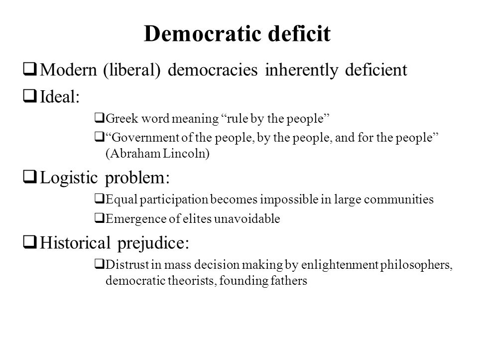 Democratic deficit Modern (liberal) democracies inherently deficient
