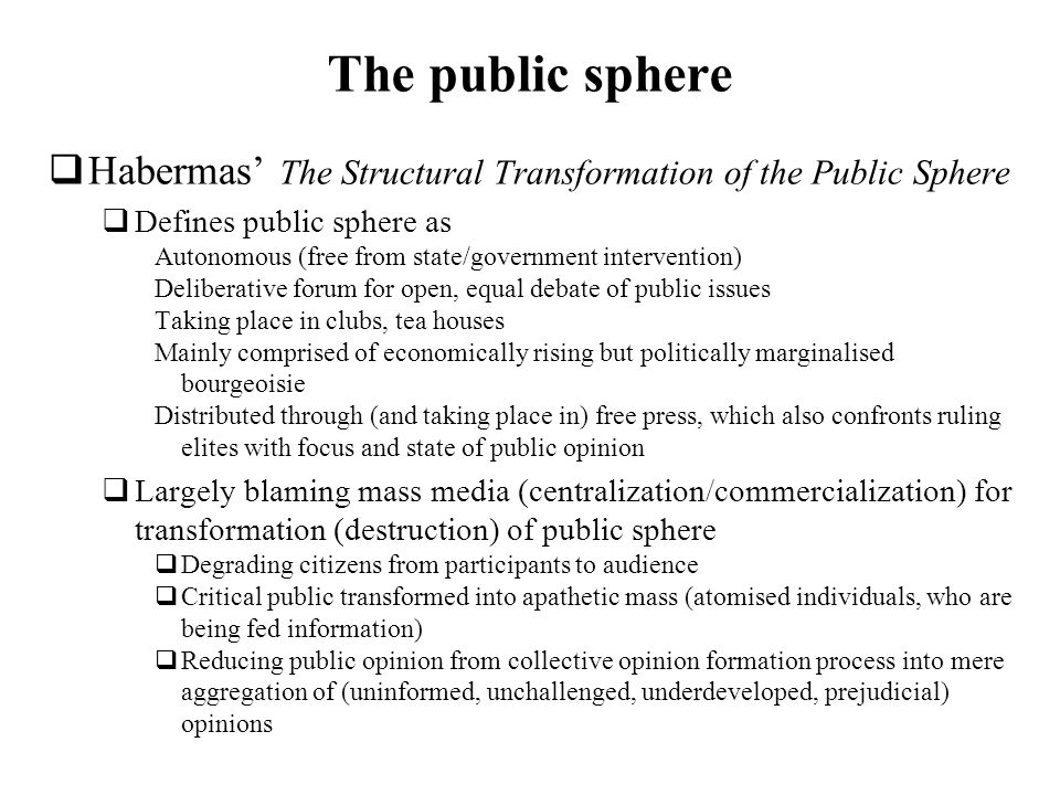 The public sphere Habermas' The Structural Transformation of the Public Sphere. Defines public sphere as.