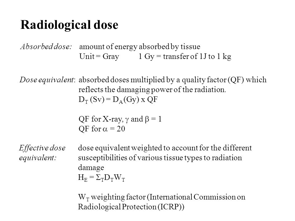 Radiological dose Absorbed dose: amount of energy absorbed by tissue