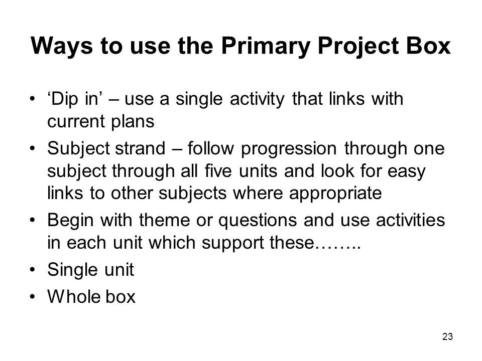 Ways to use the Primary Project Box