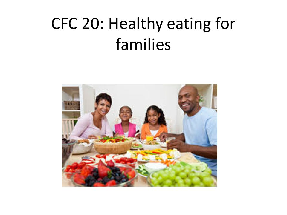 cfc20 healthy eating for families Nutrition tips for kids many children and families today have busy schedules healthy eating habits are more likely to stay with you if you learn them as a.