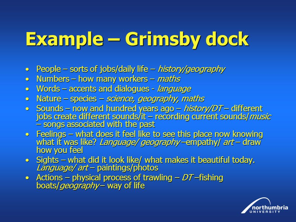 Example – Grimsby dock People – sorts of jobs/daily life – history/geography. Numbers – how many workers – maths.