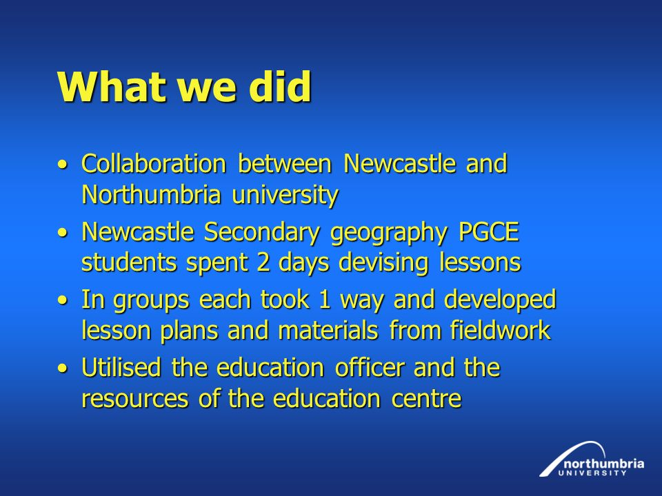 What we did Collaboration between Newcastle and Northumbria university
