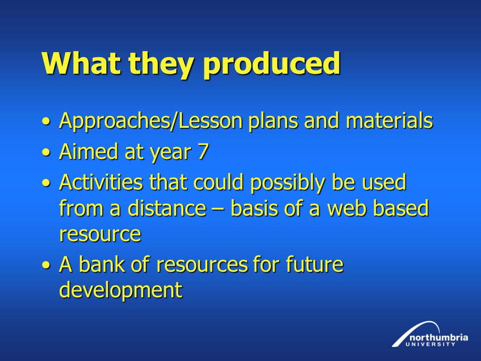 What they produced Approaches/Lesson plans and materials