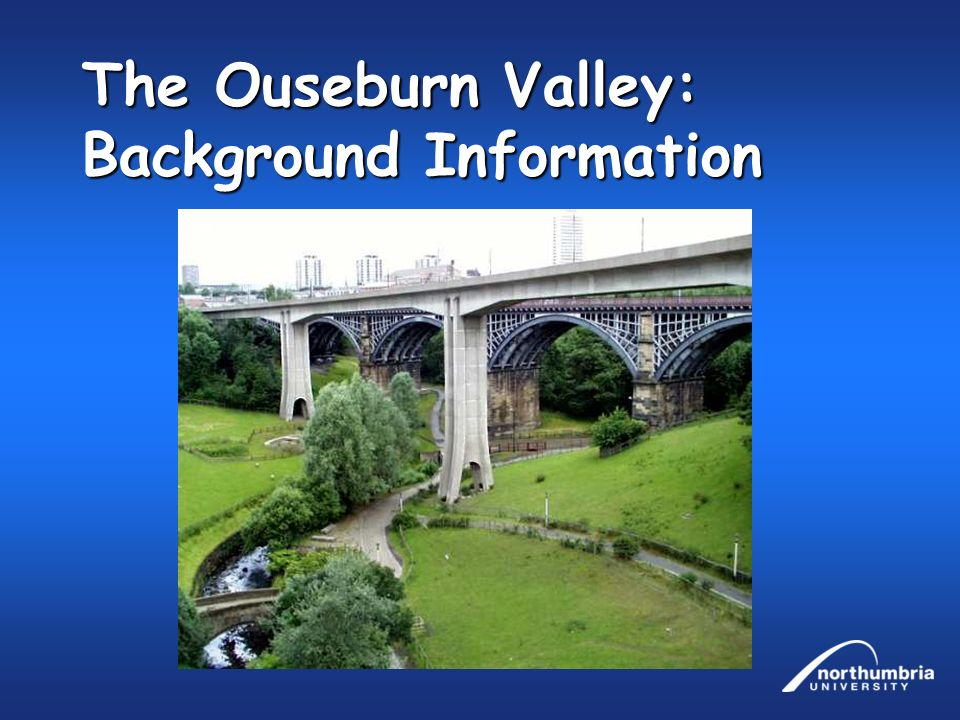 The Ouseburn Valley: Background Information