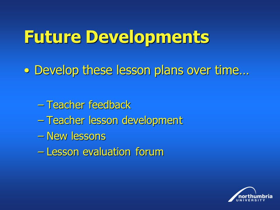 Future Developments Develop these lesson plans over time…