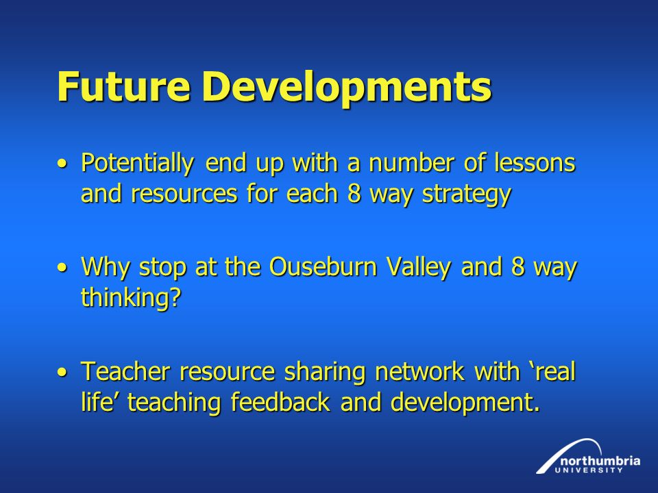 Future Developments Potentially end up with a number of lessons and resources for each 8 way strategy.