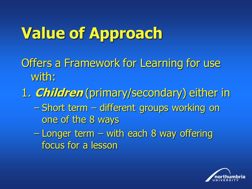Value of Approach Offers a Framework for Learning for use with: