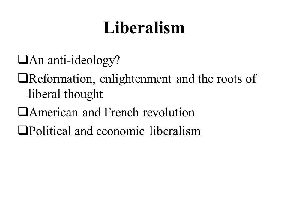 Liberalism An anti-ideology