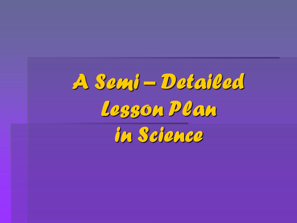 A Semi Detailed Lesson Plan In Science
