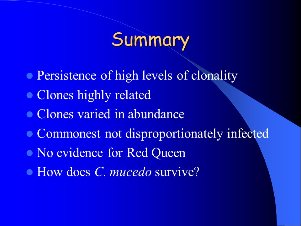 Summary Persistence of high levels of clonality Clones highly related