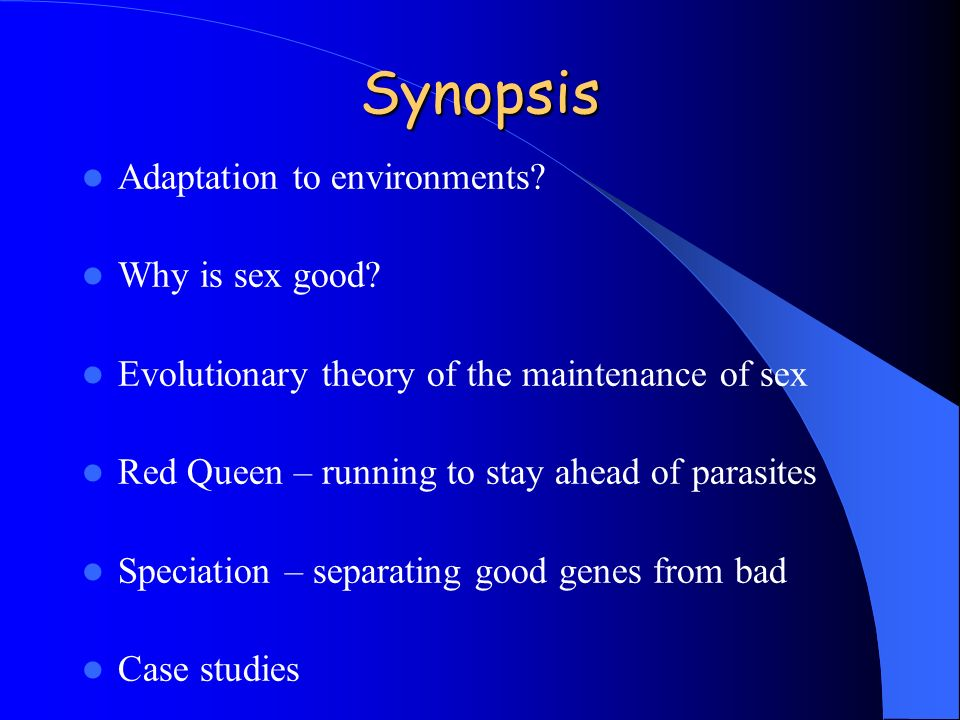 Synopsis Adaptation to environments Why is sex good