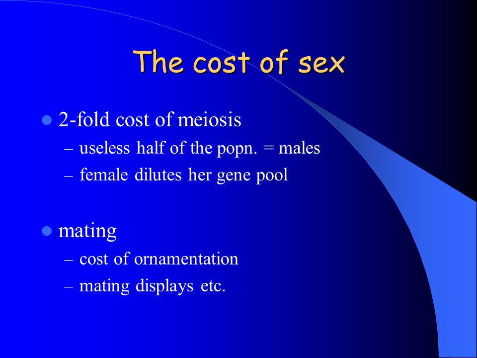 The cost of sex 2-fold cost of meiosis mating