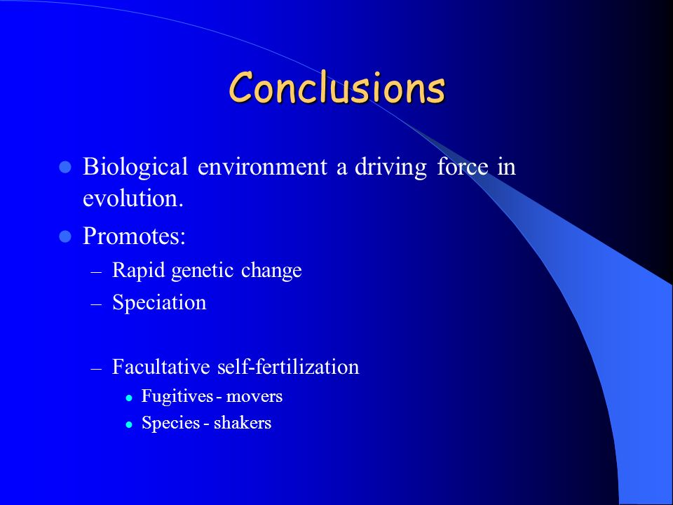 Conclusions Biological environment a driving force in evolution.