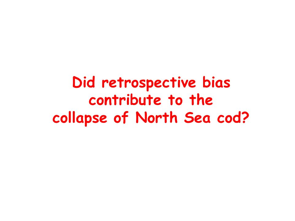 Did retrospective bias contribute to the collapse of North Sea cod