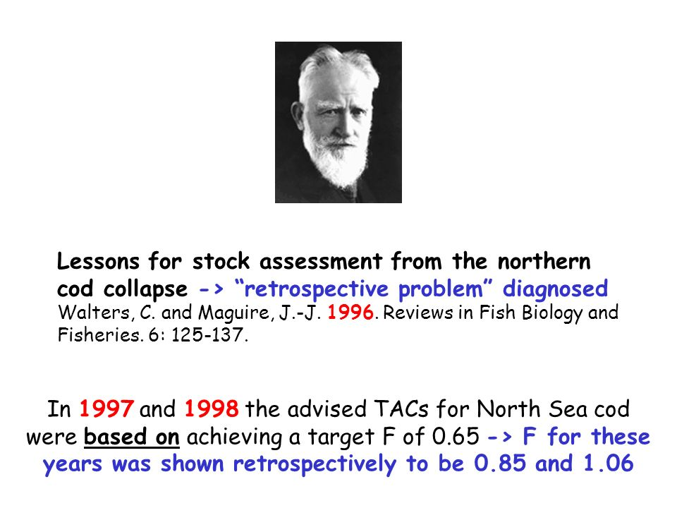 Lessons for stock assessment from the northern cod collapse -> retrospective problem diagnosed