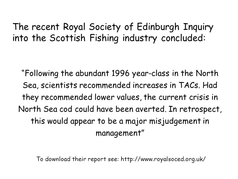 The recent Royal Society of Edinburgh Inquiry into the Scottish Fishing industry concluded: