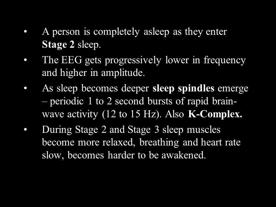 A person is completely asleep as they enter Stage 2 sleep.
