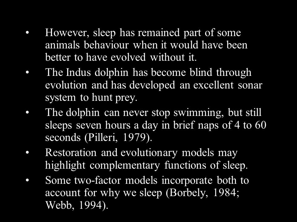 However, sleep has remained part of some animals behaviour when it would have been better to have evolved without it.