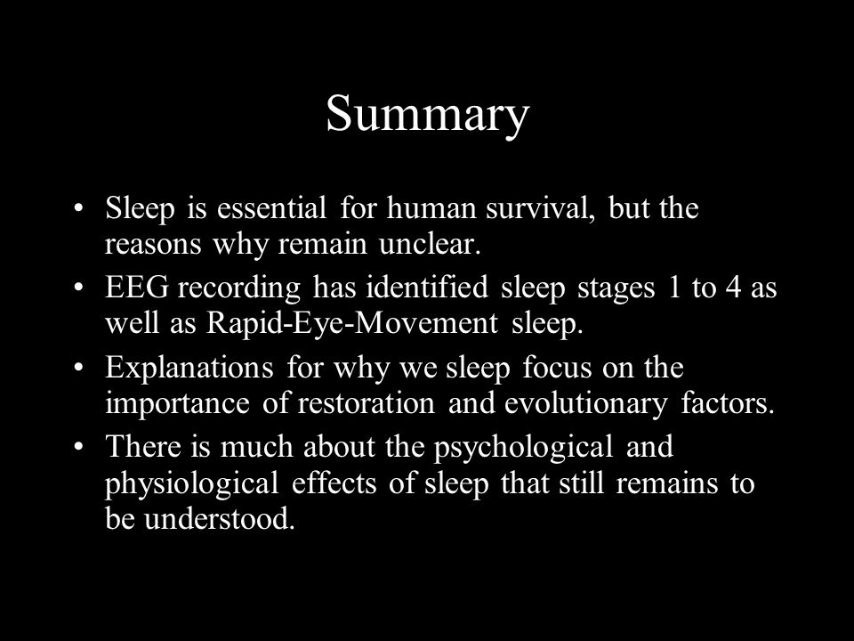 Summary Sleep is essential for human survival, but the reasons why remain unclear.
