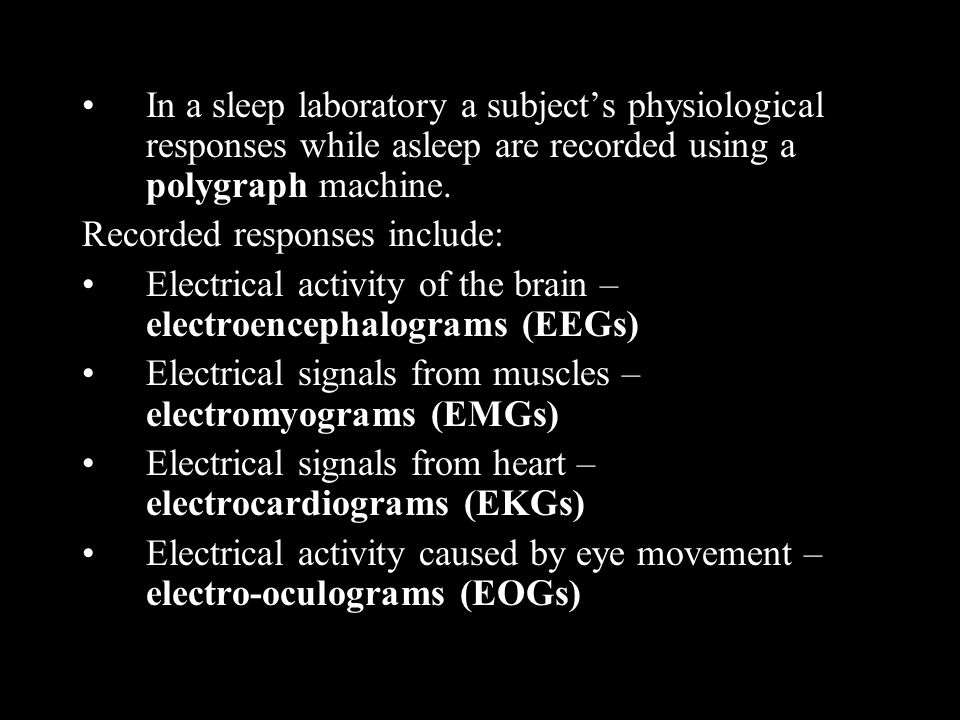 In a sleep laboratory a subject's physiological responses while asleep are recorded using a polygraph machine.