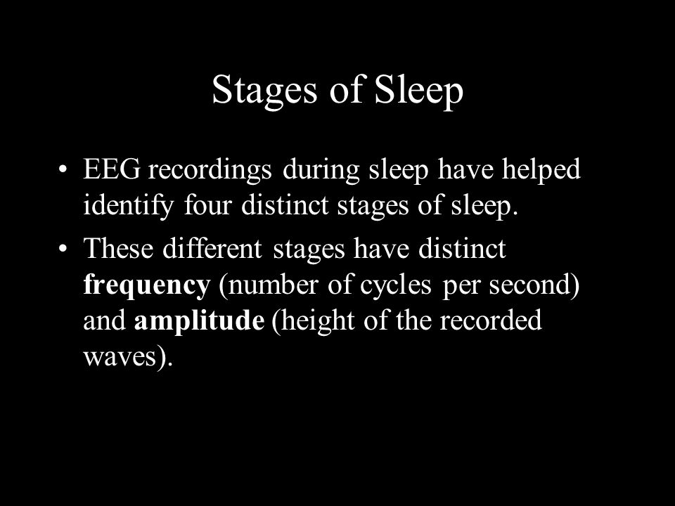 Stages of Sleep EEG recordings during sleep have helped identify four distinct stages of sleep.