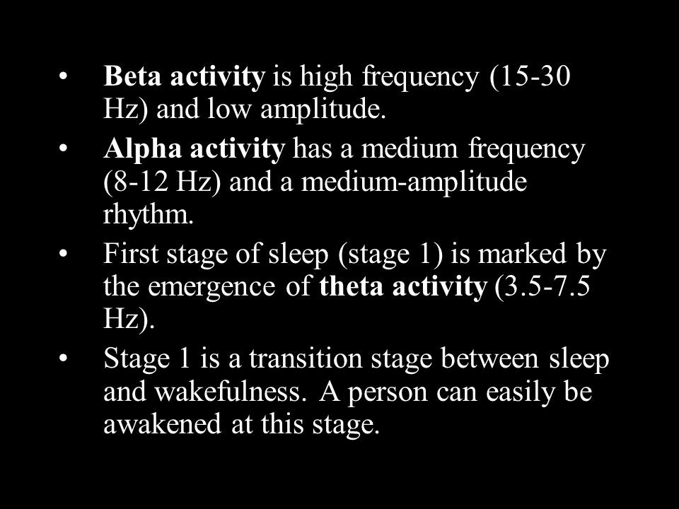 Beta activity is high frequency (15-30 Hz) and low amplitude.