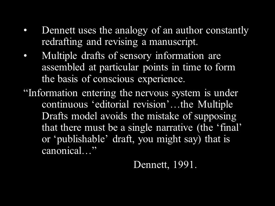 Dennett uses the analogy of an author constantly redrafting and revising a manuscript.