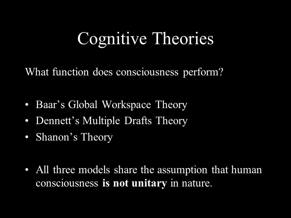 Cognitive Theories What function does consciousness perform