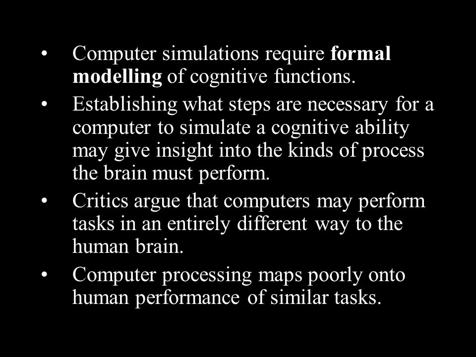 Computer simulations require formal modelling of cognitive functions.