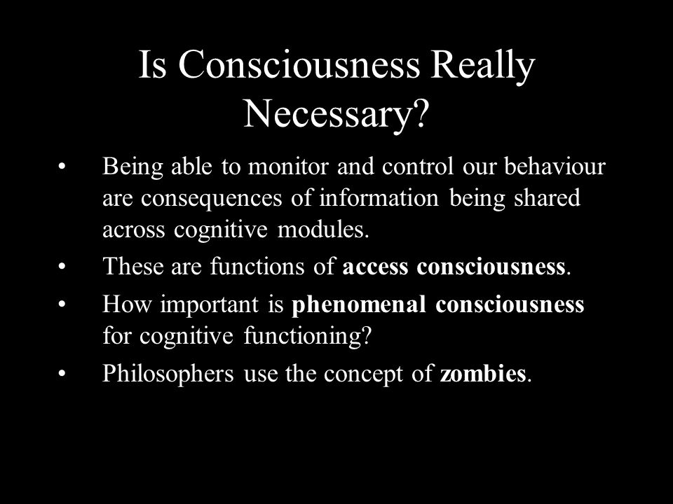 Is Consciousness Really Necessary