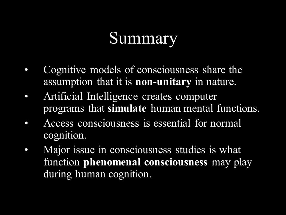 Summary Cognitive models of consciousness share the assumption that it is non-unitary in nature.