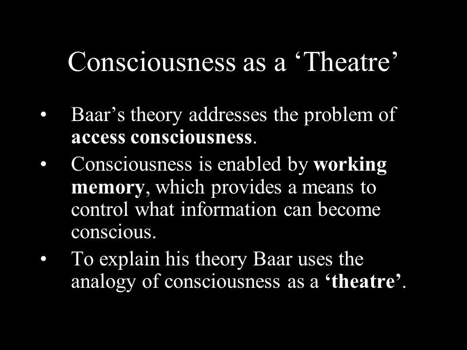 Consciousness as a 'Theatre'