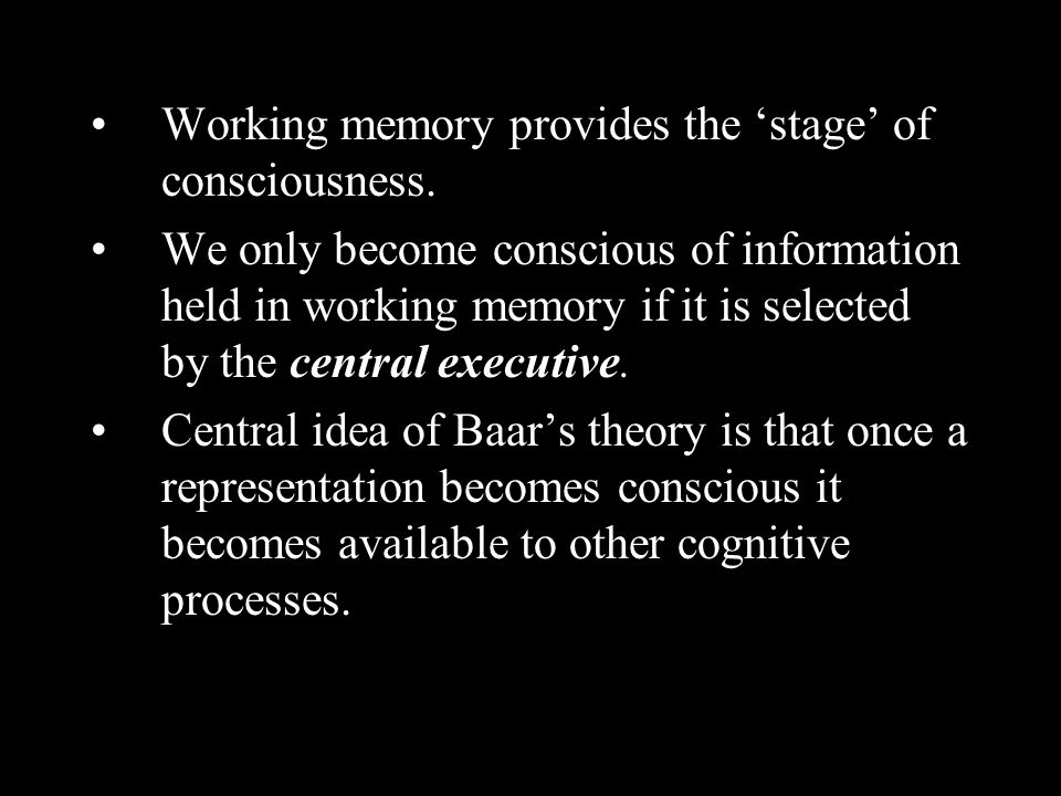 Working memory provides the 'stage' of consciousness.
