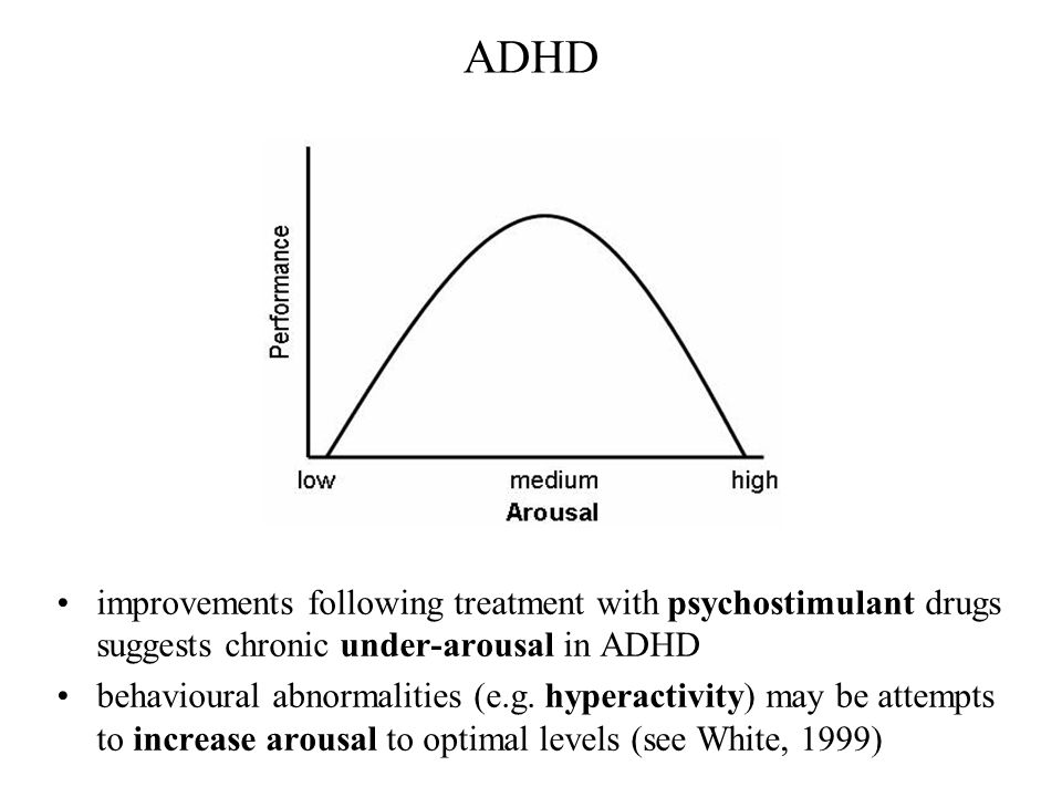 ADHD improvements following treatment with psychostimulant drugs suggests chronic under-arousal in ADHD.