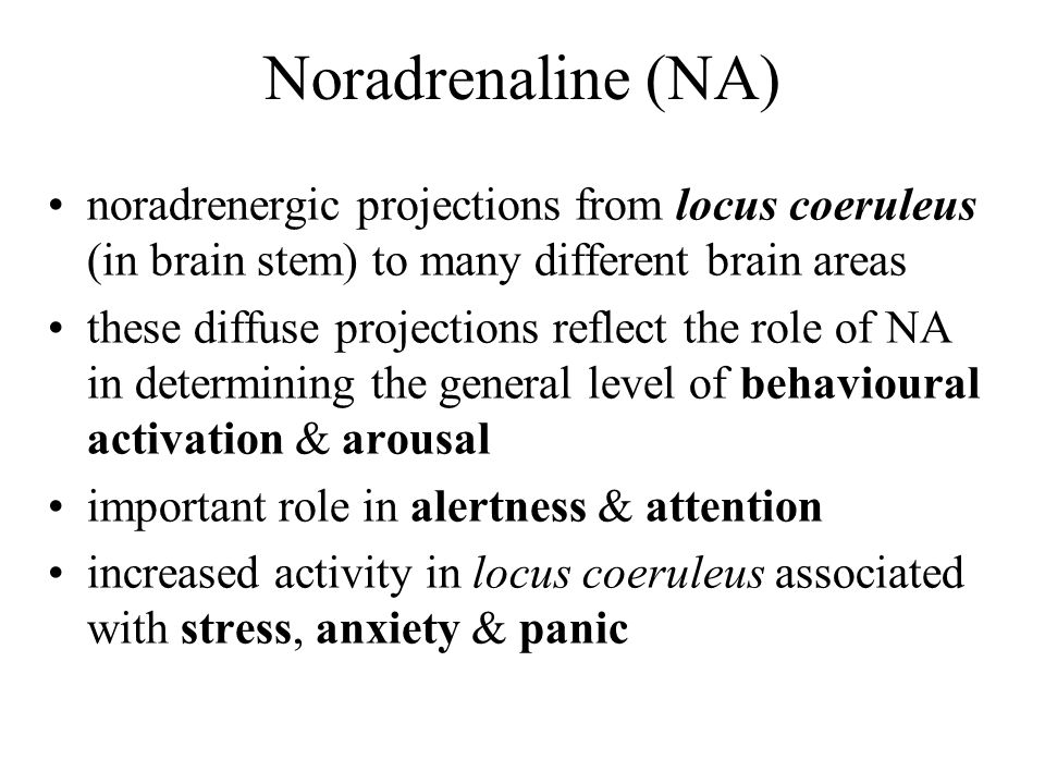 Noradrenaline (NA) noradrenergic projections from locus coeruleus (in brain stem) to many different brain areas.