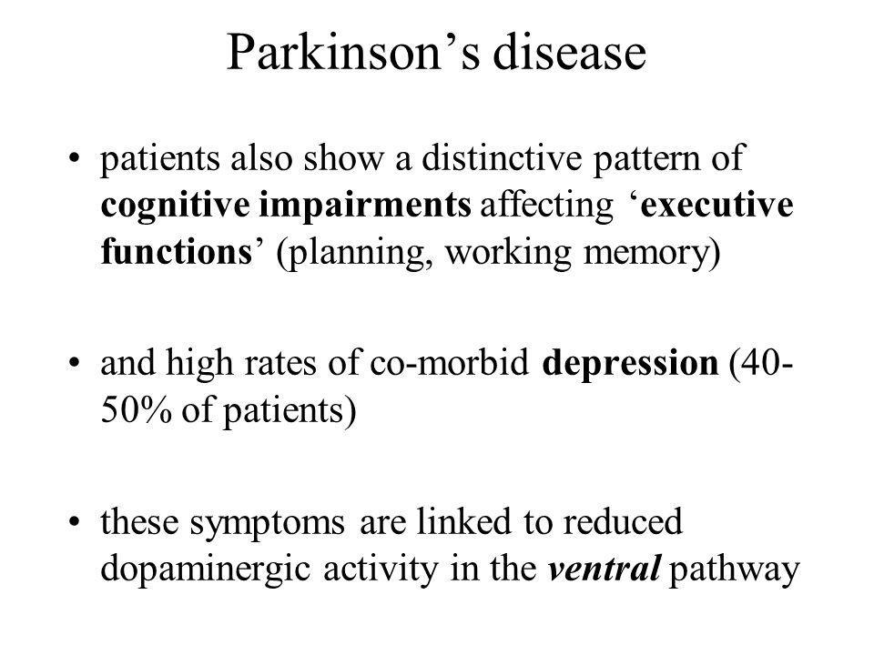 Parkinson's disease patients also show a distinctive pattern of cognitive impairments affecting 'executive functions' (planning, working memory)