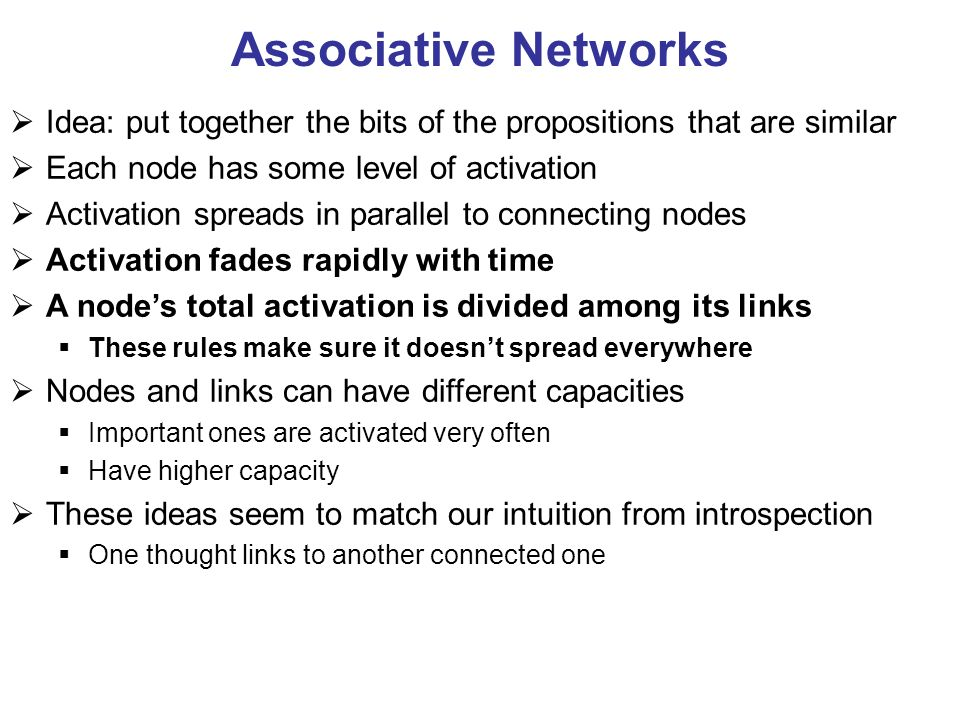 Associative Networks Idea: put together the bits of the propositions that are similar. Each node has some level of activation.
