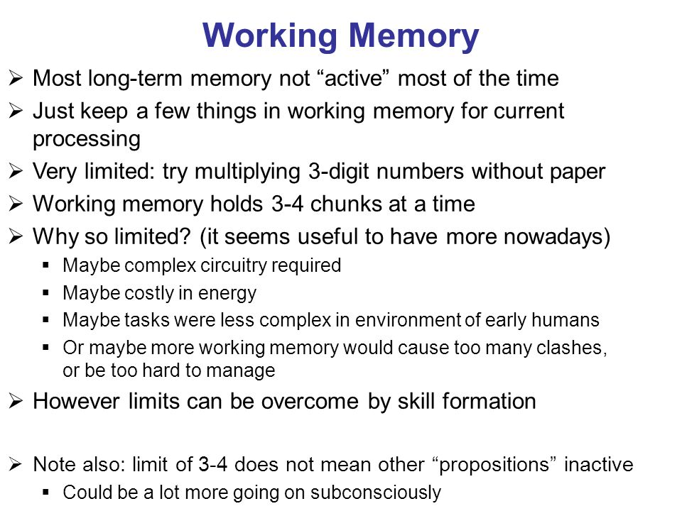 Working Memory Most long-term memory not active most of the time