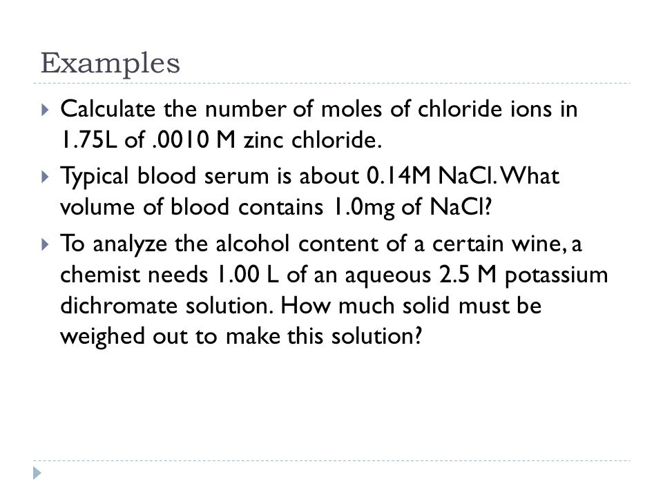 Examples Calculate the number of moles of chloride ions in 1.75L of M zinc chloride.