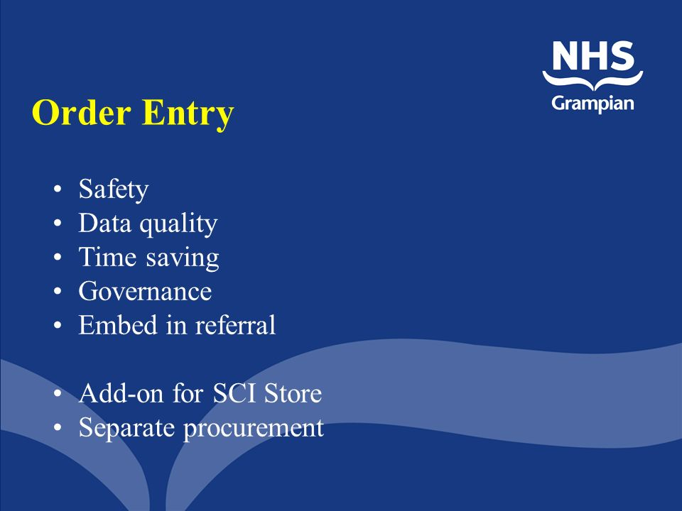 Order Entry Safety Data quality Time saving Governance