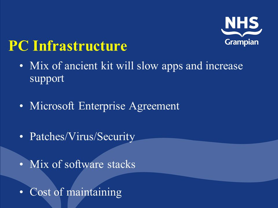PC Infrastructure Mix of ancient kit will slow apps and increase support. Microsoft Enterprise Agreement.