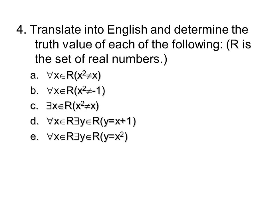 4. Translate into English and determine the truth value of each of the following: (R is the set of real numbers.)