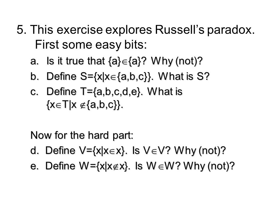 5. This exercise explores Russell's paradox. First some easy bits: