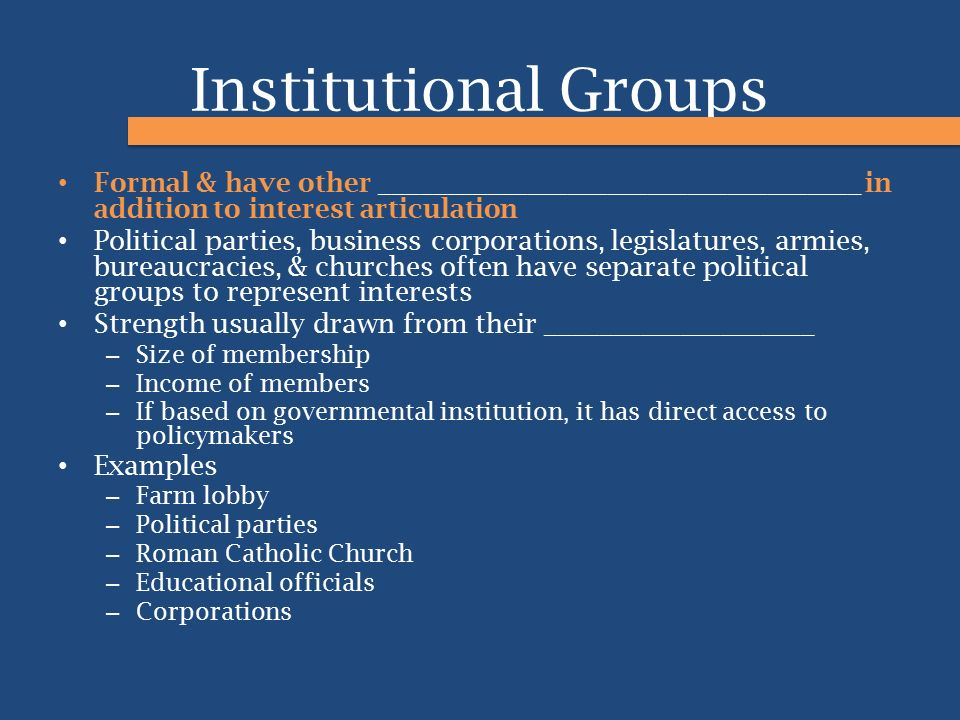 Institutional Groups Formal & have other ____________________________________ in addition to interest articulation.
