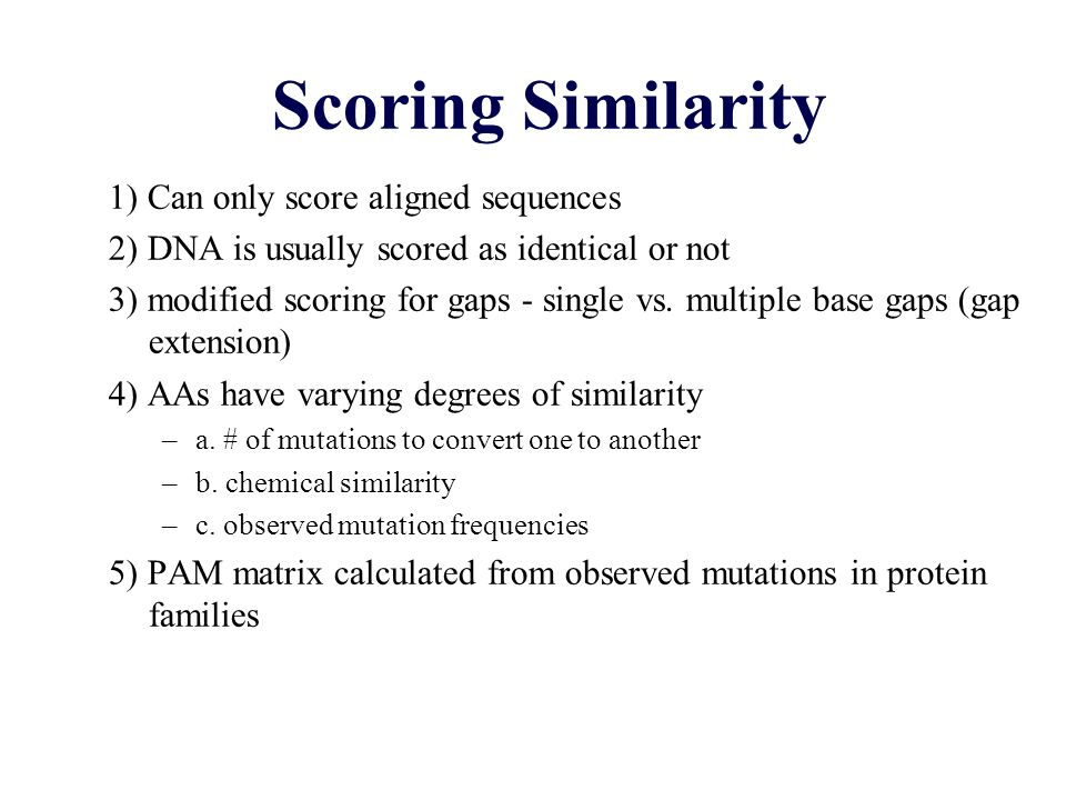 Scoring Similarity 1) Can only score aligned sequences