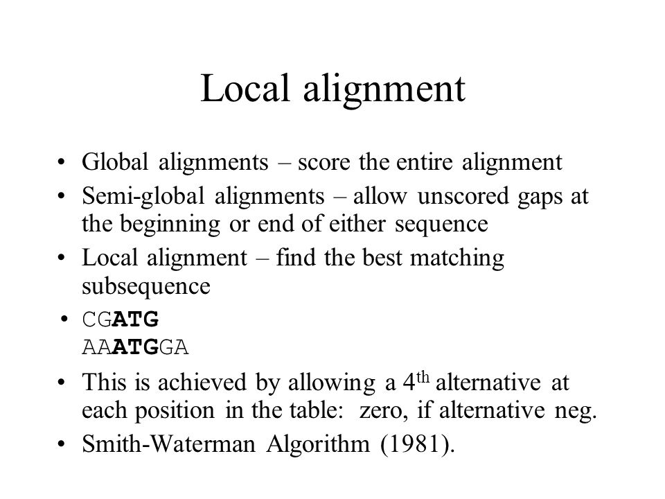 Local alignment Global alignments – score the entire alignment