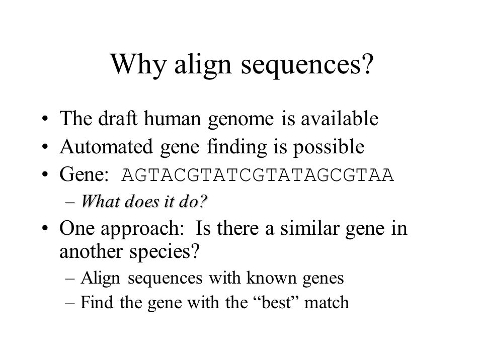 Why align sequences The draft human genome is available